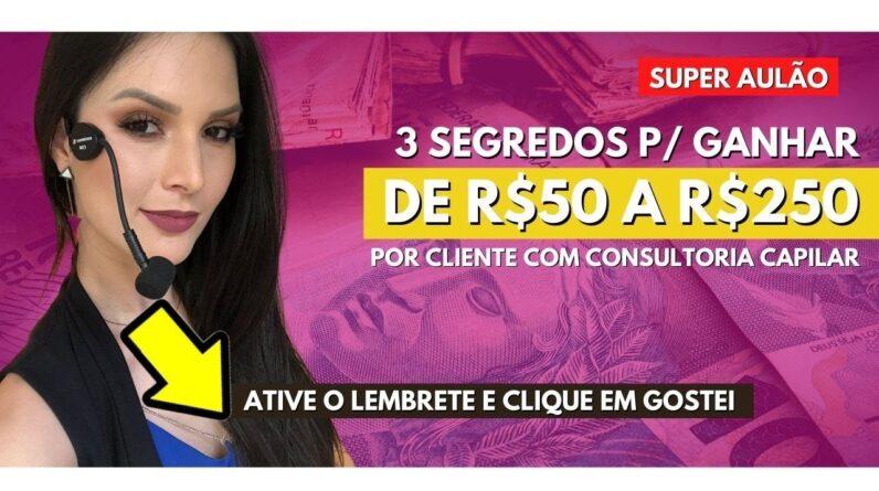 3 Segredos Para Ganhar de R$50 a R$250 Por Cliente com Consultoria Capilar